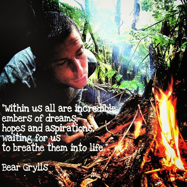 Bear Grylls quote - embers
